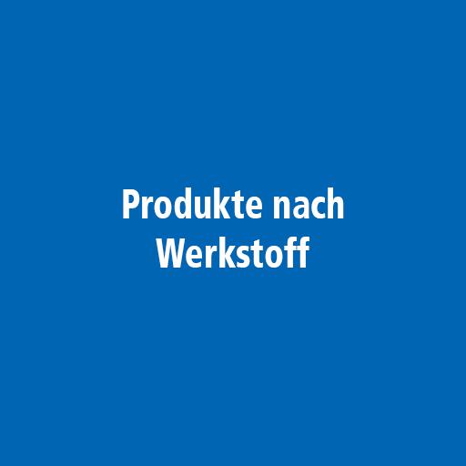 Produkte nach Werkstoff